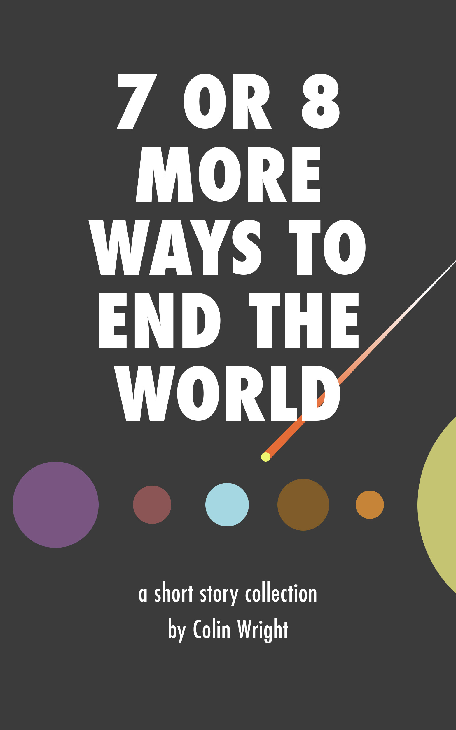 7 or 8 More Ways to End the World