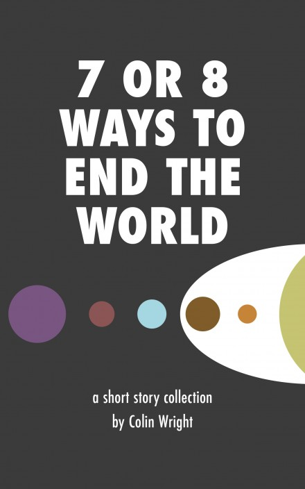 7 or 8 Ways to End the World by Colin Wright cover