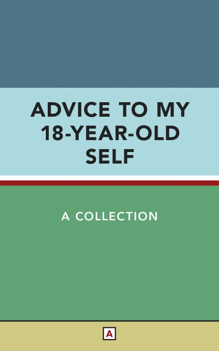 Advice to My 18-Year-Old Self by Colin Wright Joshua Fields Millburn Ryan Nicodemus Chase Night Shawn Mihalik Robyn Devine Markus Almond Robert Isaac Brown Samuel Engelen Meg Wolfe Josh Wagner